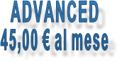 ADVANCED 45,00 € al mese